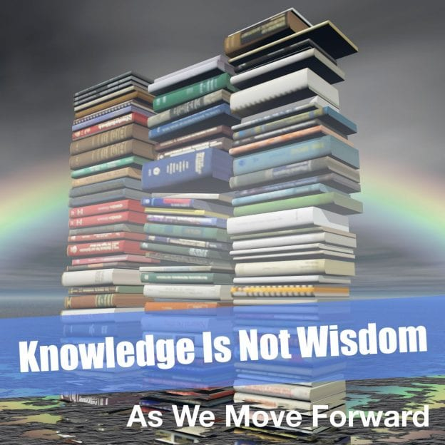 Knowledge Is Not Wisdom