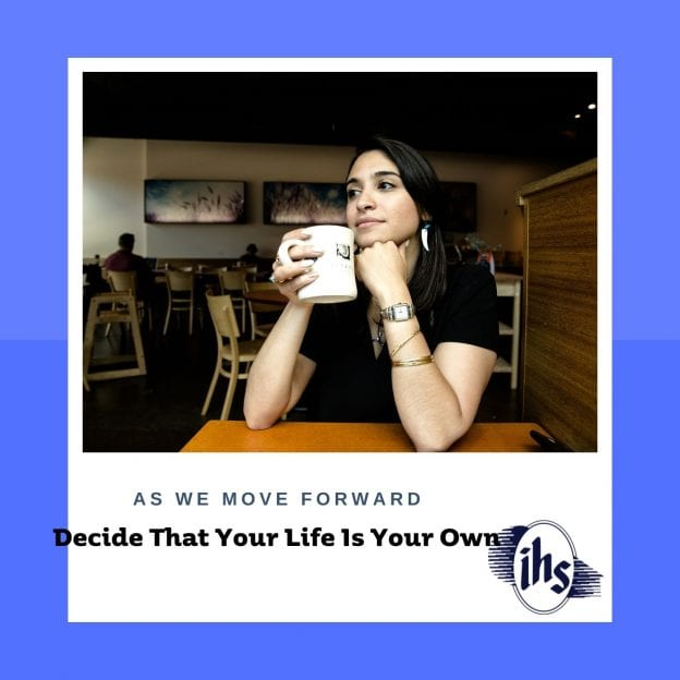 Decide That Your Life Is Your Own